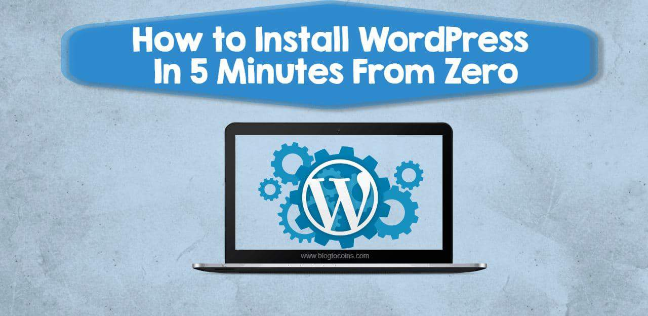 How to Install WordPress In 5 Minutes From Zero