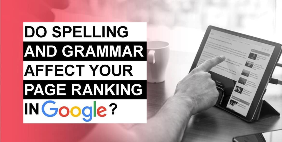 Do Spelling & Grammar Affect Your Page Ranking In Google?
